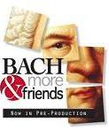 Bach & More Friends - in pre-production