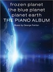 George Fenton - Frozen Planet, The Blue Planet, Planet Earth: The Piano Album - sheet music book cover