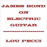 James Bond on Electric Guitar by Lou Pecci