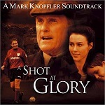 Mark Knopfler: A Shot at Glory - film score soundtrack CD cover