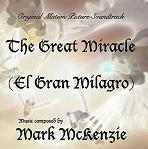 Mark McKenzie - The Great Miracle (El Gran Milagro) soundtrack album cover