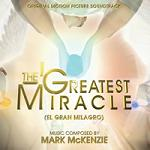 Mark McKenzie - The Greatest Miracle (El Gran Milagro) soundtrack album cover