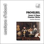 Johann Pachelbel: Canon & Gigue in D and Chamber Works by the London Baroque